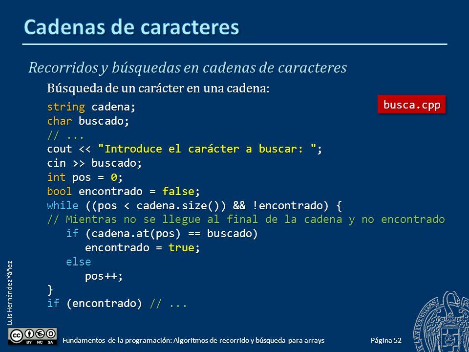 Luis Hernández Yáñez Recorridos y búsquedas en cadenas de caracteres Longitud de la cadena: función size() o length() Caso similar a los arrays con contador de elementos.