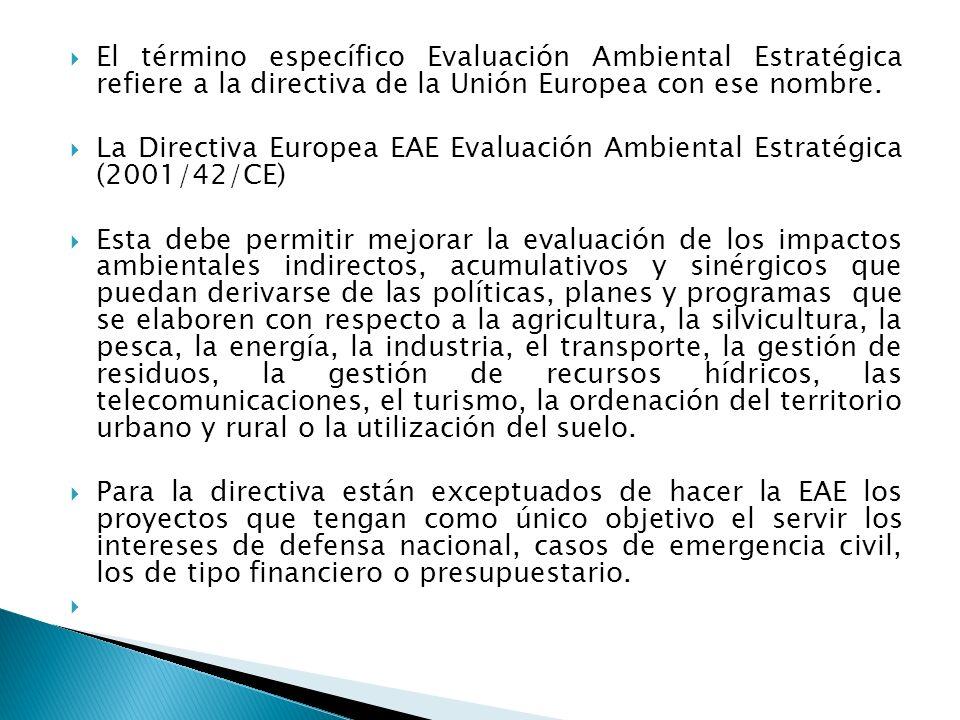 El término específico Evaluación Ambiental Estratégica refiere a la directiva de la Unión Europea con ese nombre. La Directiva Europea EAE Evaluación