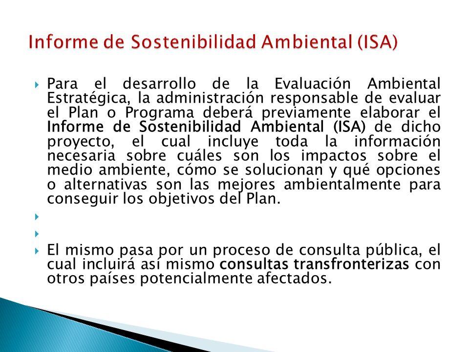 Para el desarrollo de la Evaluación Ambiental Estratégica, la administración responsable de evaluar el Plan o Programa deberá previamente elaborar el