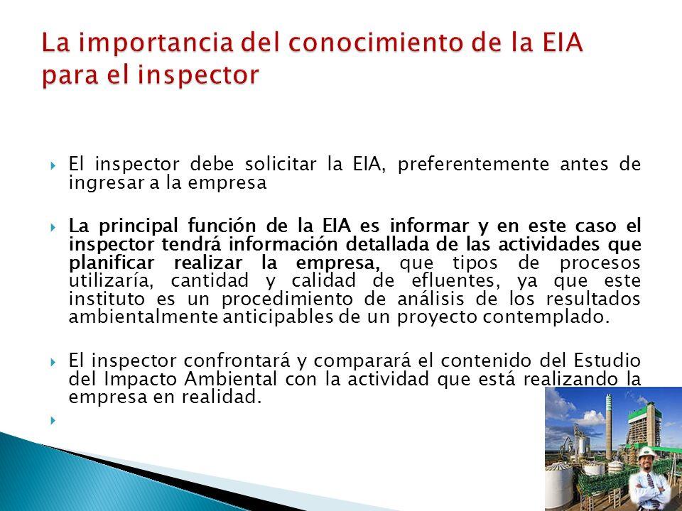 El inspector debe solicitar la EIA, preferentemente antes de ingresar a la empresa La principal función de la EIA es informar y en este caso el inspec