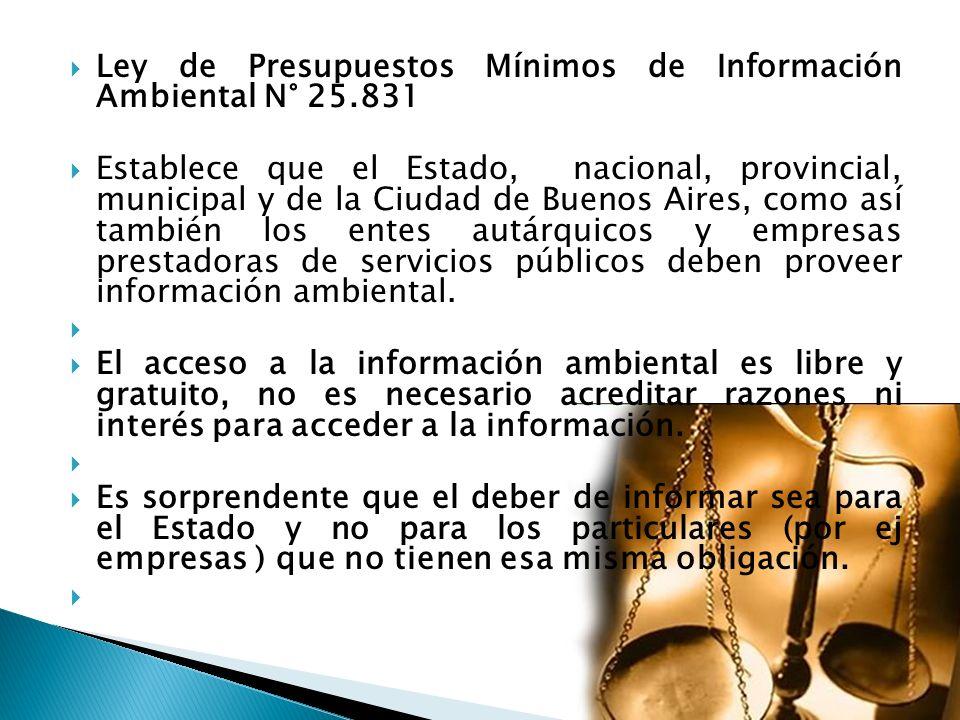 Ley de Presupuestos Mínimos de Información Ambiental N° 25.831 Establece que el Estado, nacional, provincial, municipal y de la Ciudad de Buenos Aires