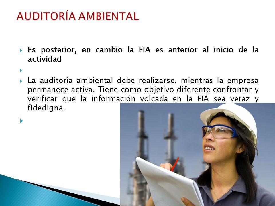 Es posterior, en cambio la EIA es anterior al inicio de la actividad La auditoría ambiental debe realizarse, mientras la empresa permanece activa. Tie