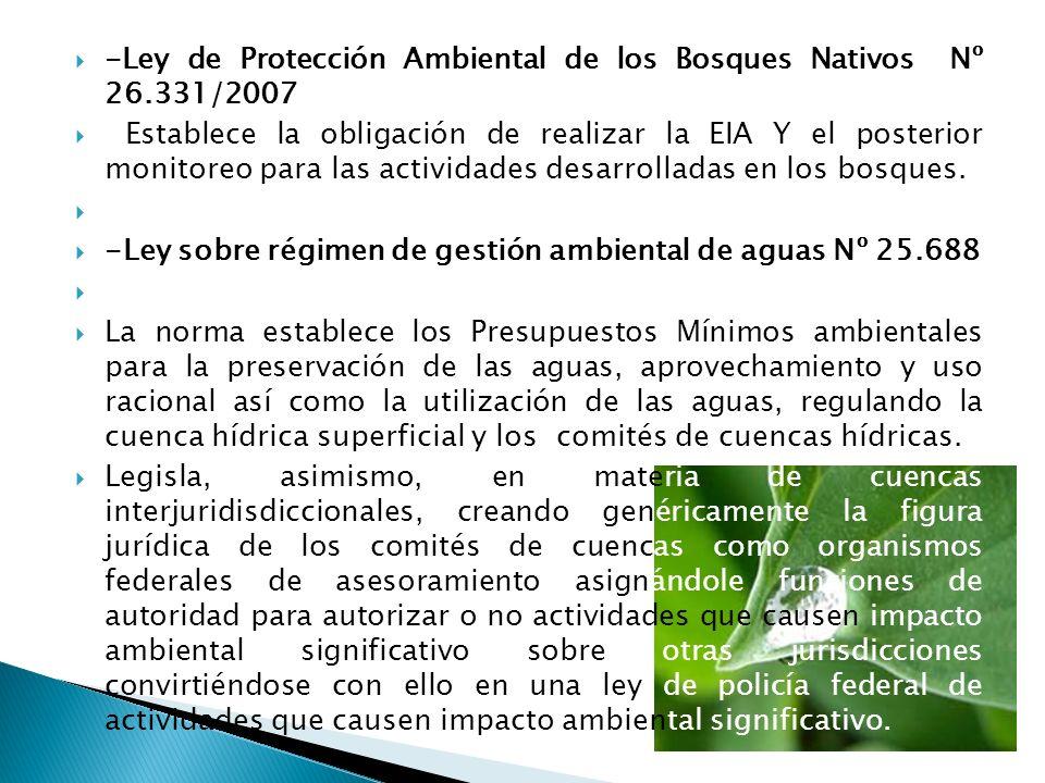 -Ley de Protección Ambiental de los Bosques Nativos Nº 26.331/2007 Establece la obligación de realizar la EIA Y el posterior monitoreo para las activi