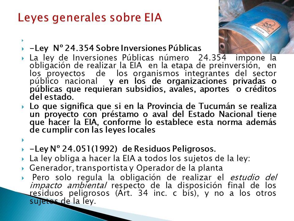 -Ley Nº 24.354 Sobre Inversiones Públicas La ley de Inversiones Públicas número 24.354 impone la obligación de realizar la EIA en la etapa de preinver