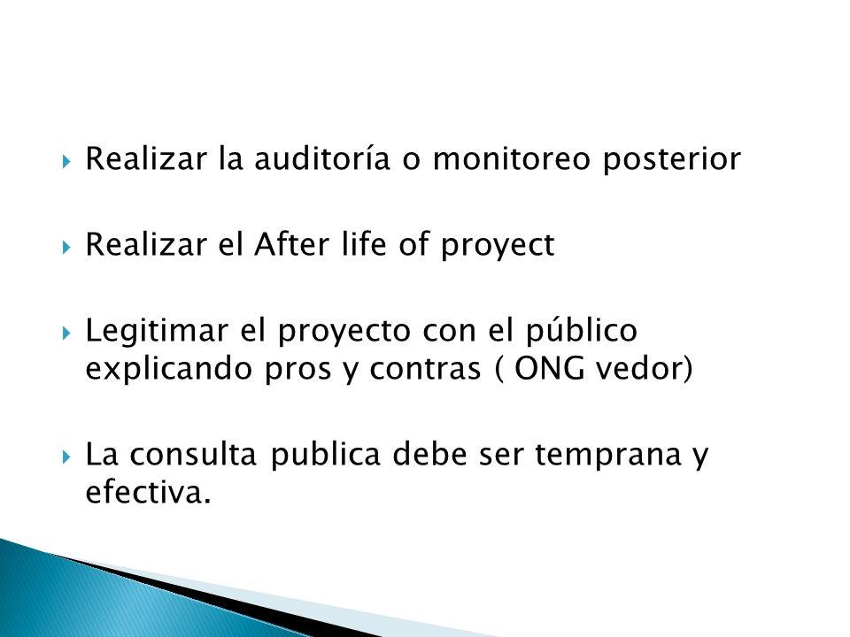 Realizar la auditoría o monitoreo posterior Realizar el After life of proyect Legitimar el proyecto con el público explicando pros y contras ( ONG ved