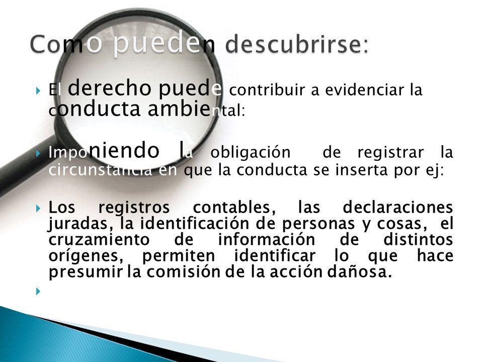 El derecho puede contribuir a evidenciar la c onducta ambie ntal: Impo niendo l a obligación de registrar la circuns tancia en que la conducta se inse