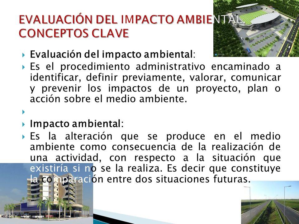 Evaluación del impacto ambiental: Es el procedimiento administrativo encaminado a identificar, definir previamente, valorar, comunicar y prevenir los