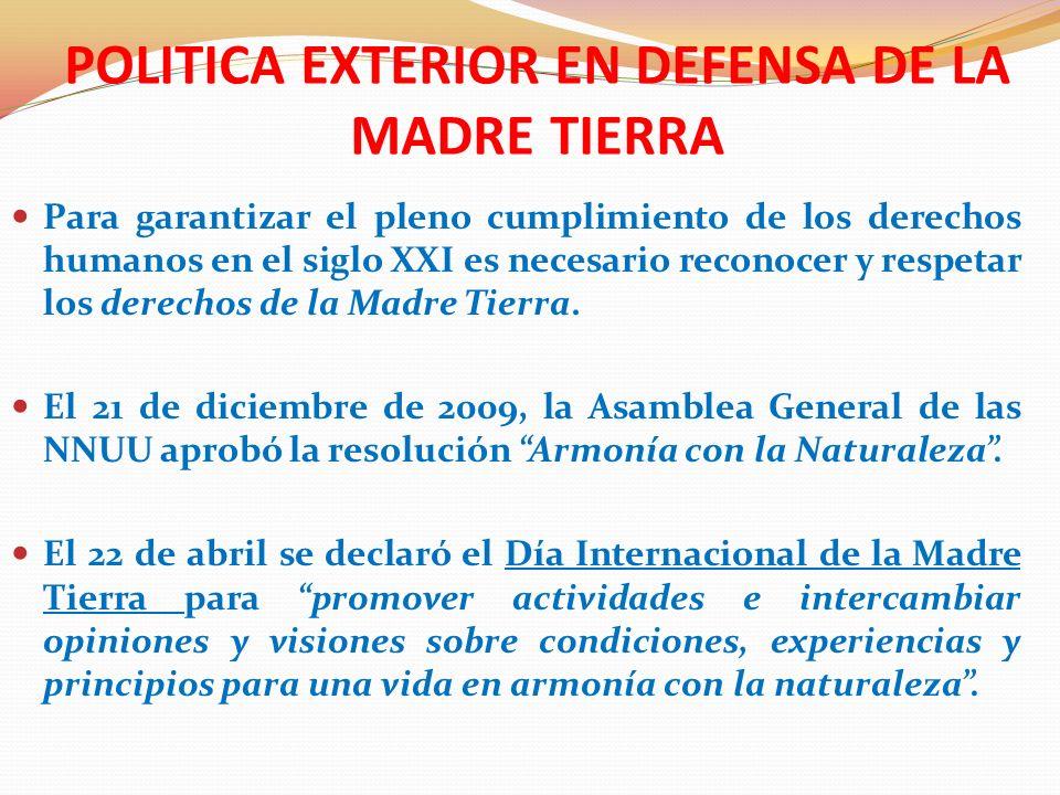 POLITICA EXTERIOR EN DEFENSA DE LA MADRE TIERRA El 28 de julio de 2010, a propuesta del Gobierno de Bolivia, la Asamblea General de NN.UU.