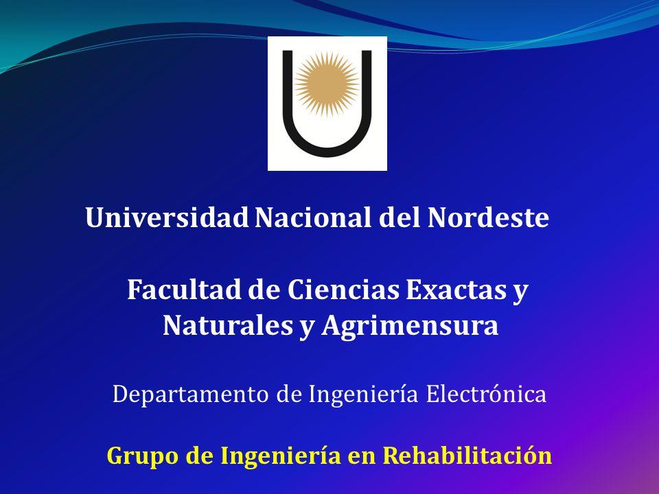 Facultad de Ciencias Exactas y Naturales y Agrimensura Universidad Nacional del Nordeste Grupo de Ingeniería en Rehabilitación Departamento de Ingenie
