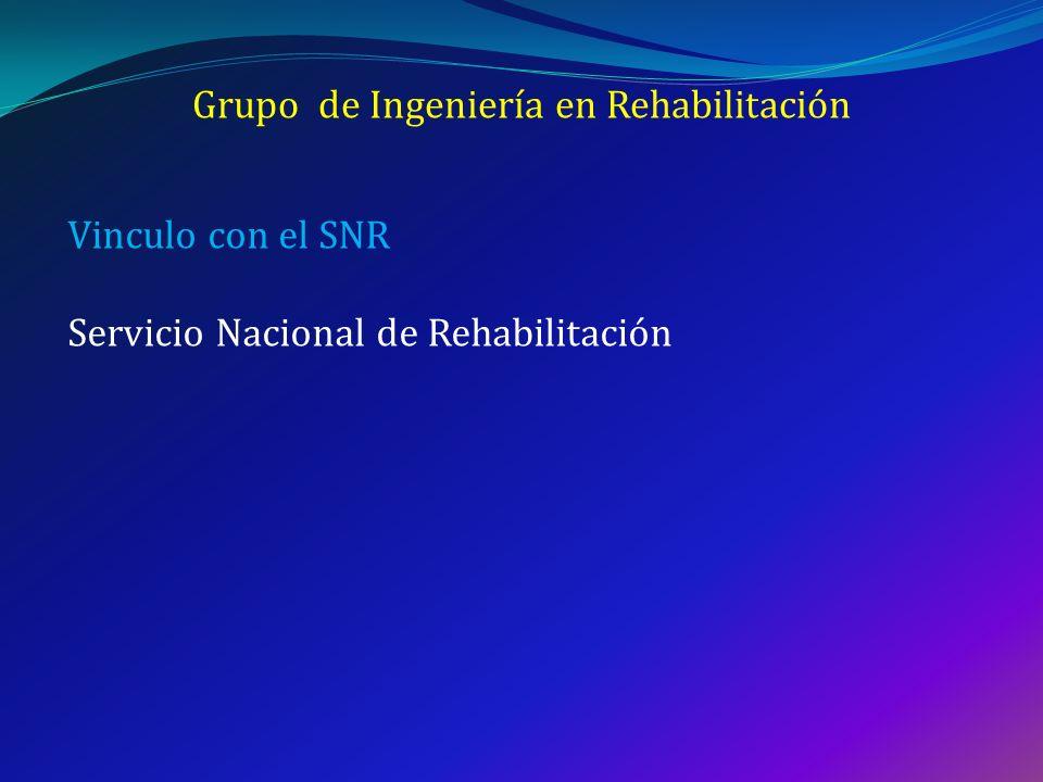 Grupo de Ingeniería en Rehabilitación Vinculo con el SNR Servicio Nacional de Rehabilitación