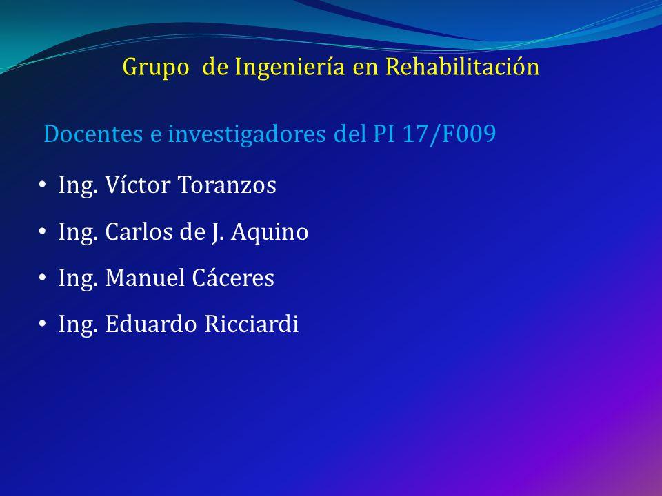 Grupo de Ingeniería en Rehabilitación Ing. Víctor Toranzos Ing. Carlos de J. Aquino Ing. Manuel Cáceres Ing. Eduardo Ricciardi Docentes e investigador