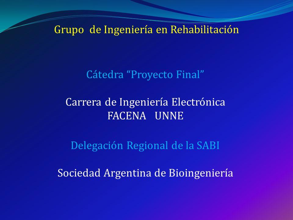 Grupo de Ingeniería en Rehabilitación Capítulo Argentino de Ingeniería en Rehabilitación Paraná (Entre Ríos) UNER Córdoba UNC Buenos Aires UBA San Juan UNSJ Tucumán UNT Mar del Plata UNMdP