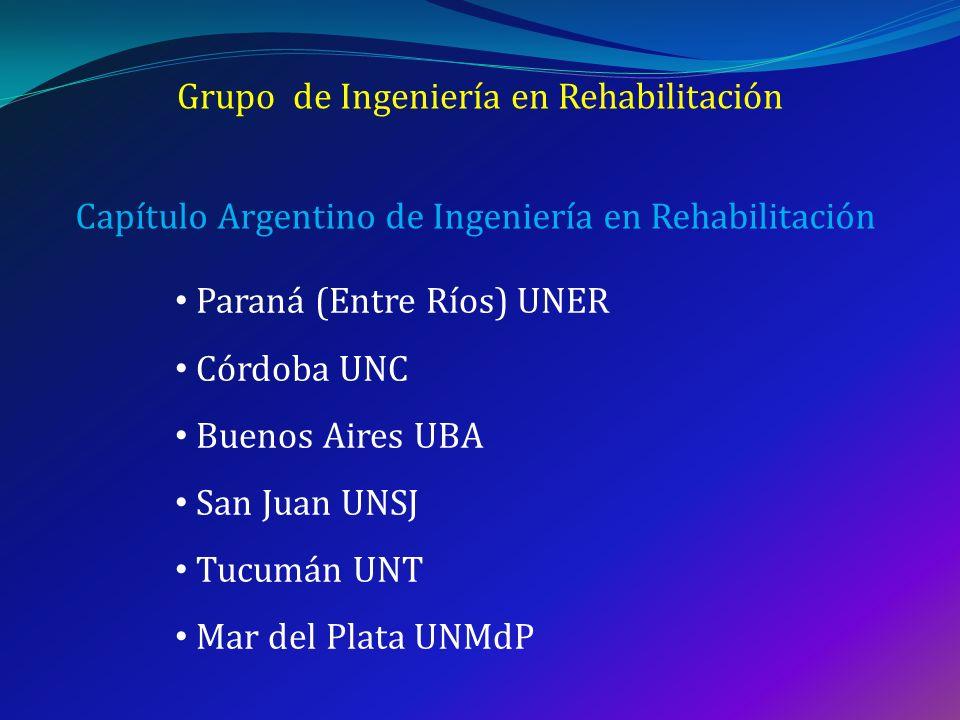 Grupo de Ingeniería en Rehabilitación Capítulo Argentino de Ingeniería en Rehabilitación Paraná (Entre Ríos) UNER Córdoba UNC Buenos Aires UBA San Jua