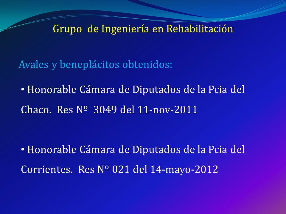 Grupo de Ingeniería en Rehabilitación Avales y beneplácitos obtenidos: Honorable Cámara de Diputados de la Pcia del Chaco. Res Nº 3049 del 11-nov-2011