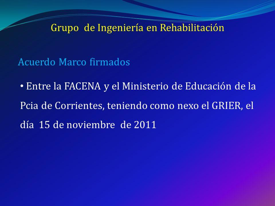 Grupo de Ingeniería en Rehabilitación Acuerdo Marco firmados Entre la FACENA y el Ministerio de Salud de la Pcia de Corrientes, teniendo como nexo el GRIER Entre la FACENA y el INTI (Instituto Nacional de Tecnología Industrial), con el Depto de Rehabilitación a cargo del Ing.
