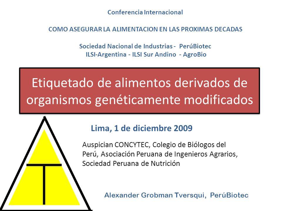Etiquetado de alimentos derivados de organismos genéticamente modificados Lima, 1 de diciembre 2009 Conferencia Internacional COMO ASEGURAR LA ALIMENT