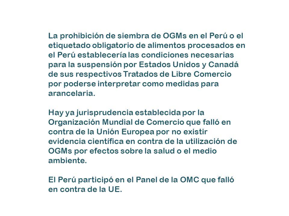 La prohibición de siembra de OGMs en el Perú o el etiquetado obligatorio de alimentos procesados en el Perú establecería las condiciones necesarias pa