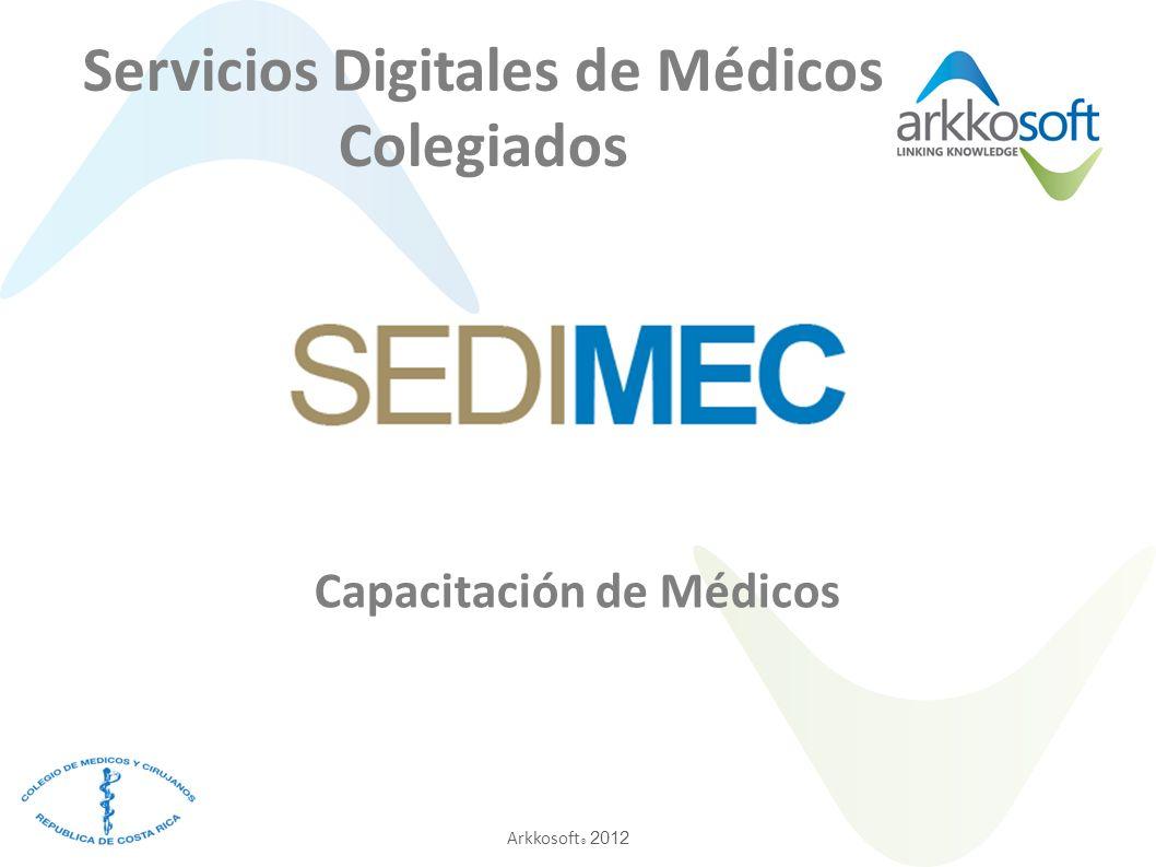 Arkkosoft ® 2012 Servicios Digitales de Médicos Colegiados Capacitación de Médicos