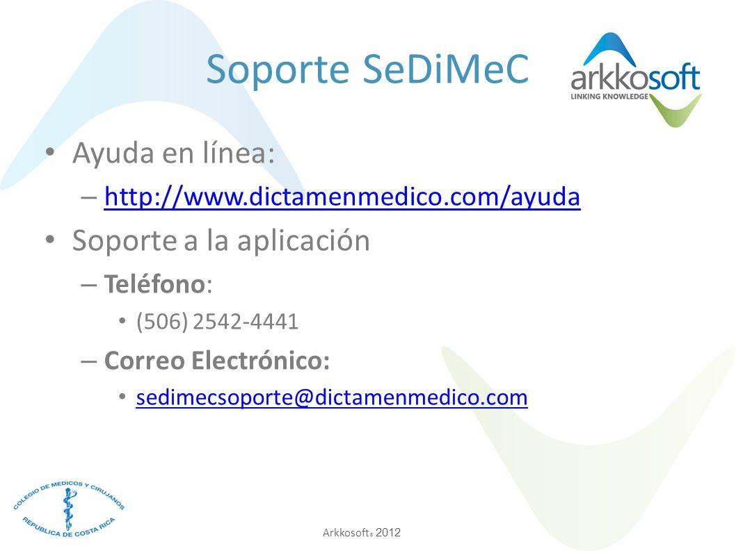 Arkkosoft ® 2012 Soporte SeDiMeC Ayuda en línea: – http://www.dictamenmedico.com/ayuda http://www.dictamenmedico.com/ayuda Soporte a la aplicación – Teléfono: (506) 2542-4441 – Correo Electrónico: sedimecsoporte@dictamenmedico.com