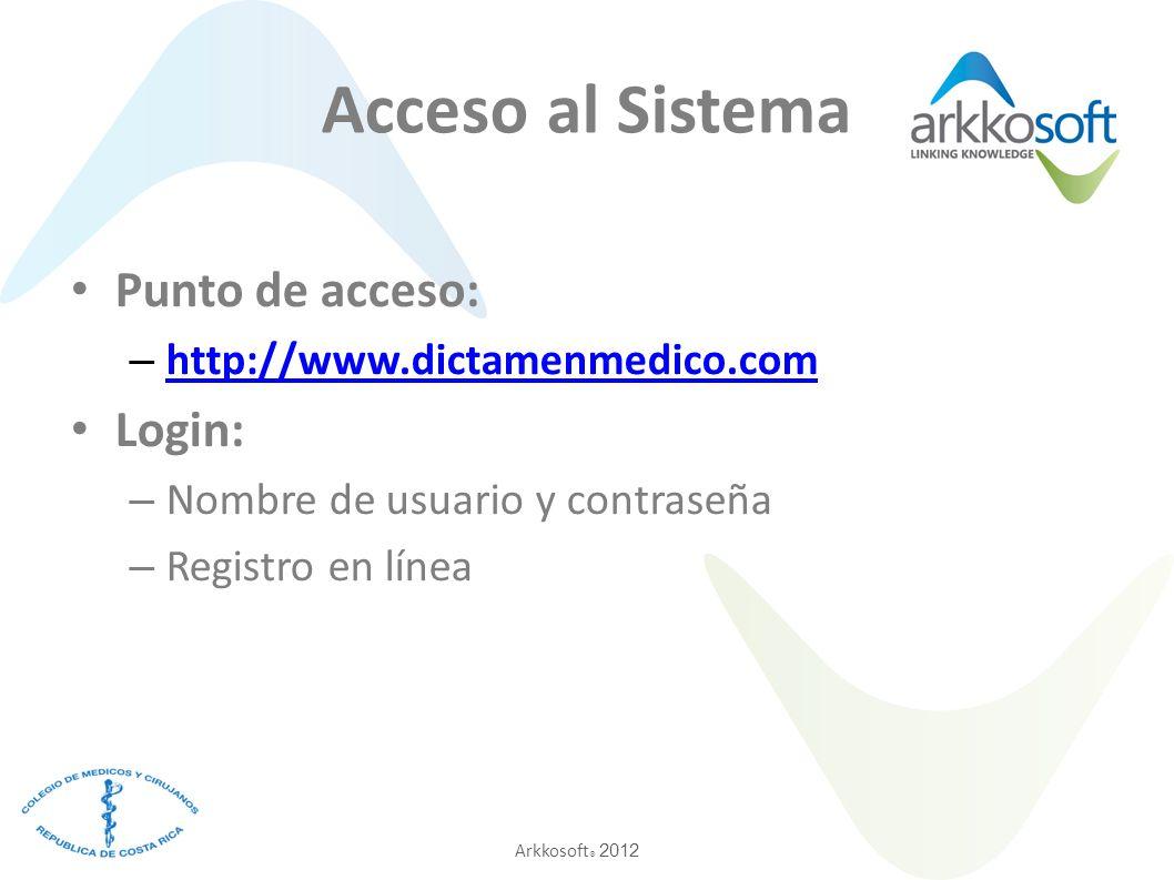 Arkkosoft ® 2012 Acceso al Sistema Punto de acceso: – http://www.dictamenmedico.com http://www.dictamenmedico.com Login: – Nombre de usuario y contraseña – Registro en línea