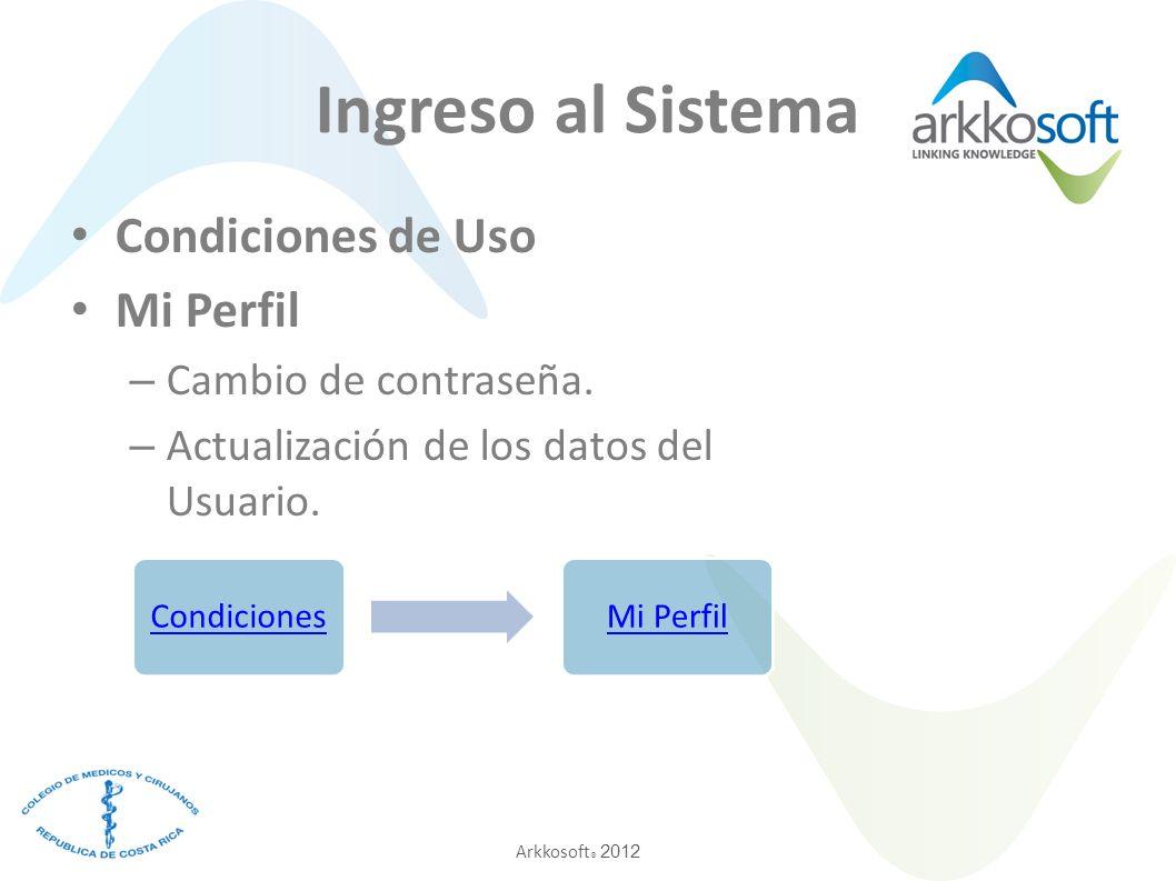 Arkkosoft ® 2012 Ingreso al Sistema Condiciones de Uso Mi Perfil – Cambio de contraseña.