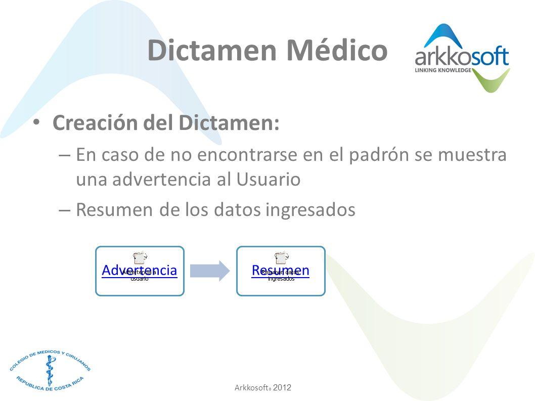 Arkkosoft ® 2012 Dictamen Médico Creación del Dictamen: – En caso de no encontrarse en el padrón se muestra una advertencia al Usuario – Resumen de los datos ingresados AdvertenciaResumen