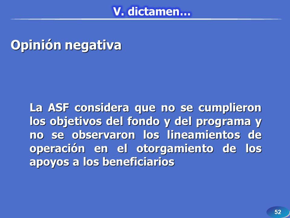 52 La ASF considera que no se cumplieron los objetivos del fondo y del programa y no se observaron los lineamientos de operación en el otorgamiento de los apoyos a los beneficiarios Opinión negativa