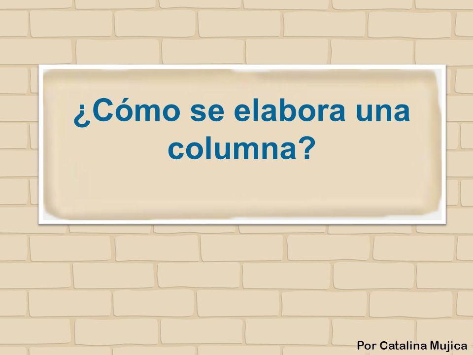¿Cómo se elabora una columna? Por Catalina Mujica