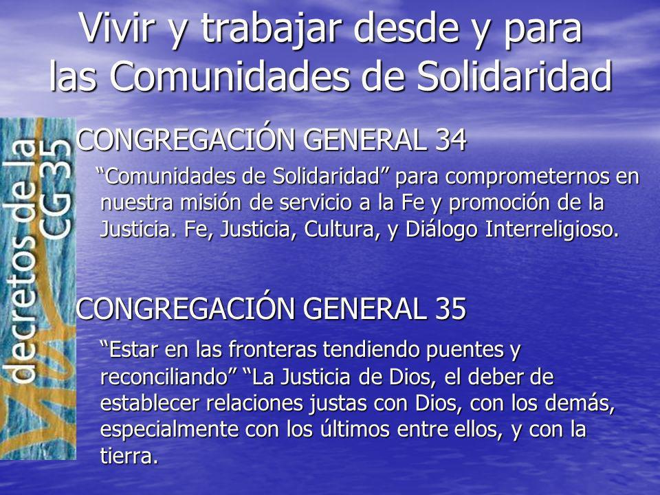 Vivir y trabajar desde y para las Comunidades de Solidaridad CONGREGACIÓN GENERAL 34 Comunidades de Solidaridad para comprometernos en nuestra misión de servicio a la Fe y promoción de la Justicia.