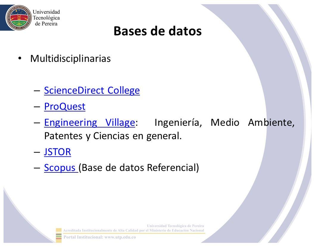 Bases de datos Multidisciplinarias – ScienceDirect College ScienceDirect College – ProQuest ProQuest – Engineering Village: Ingeniería, Medio Ambiente, Patentes y Ciencias en general.