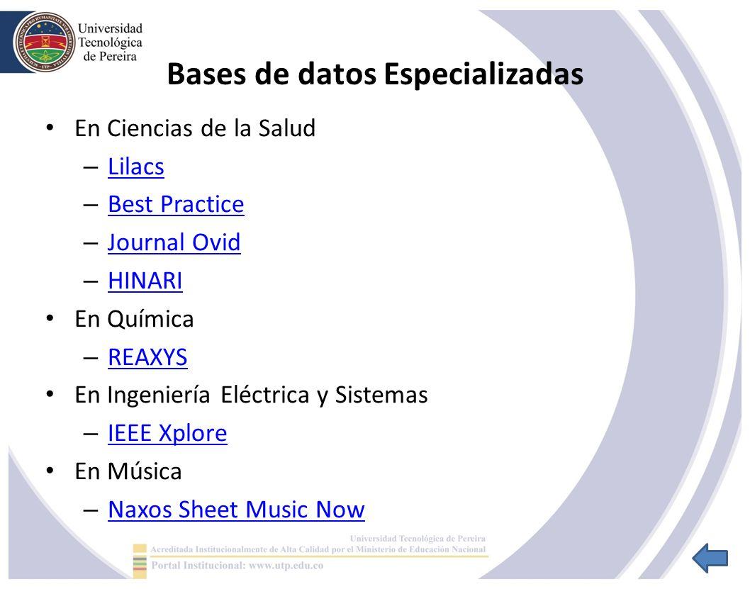 Bases de datos Especializadas En Ciencias de la Salud – Lilacs Lilacs – Best Practice Best Practice – Journal Ovid Journal Ovid – HINARI HINARI En Química – REAXYS REAXYS En Ingeniería Eléctrica y Sistemas – IEEE Xplore IEEE Xplore En Música – Naxos Sheet Music Now Naxos Sheet Music Now