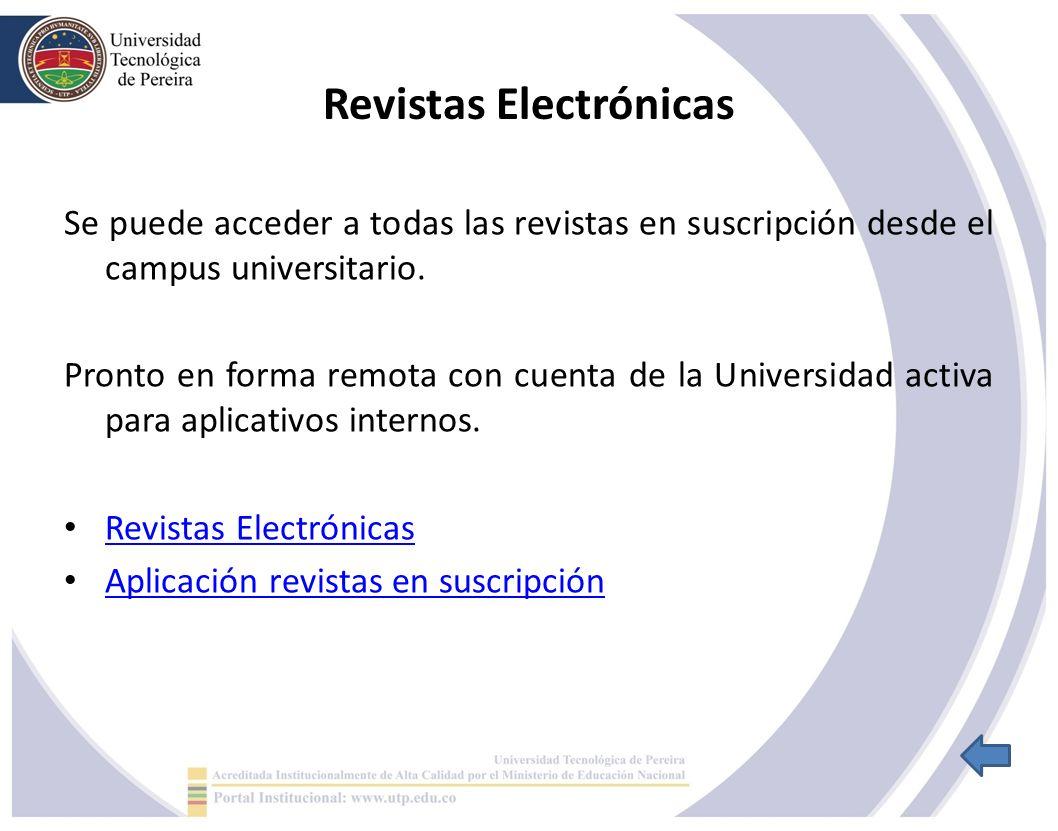 Revistas Electrónicas Se puede acceder a todas las revistas en suscripción desde el campus universitario.
