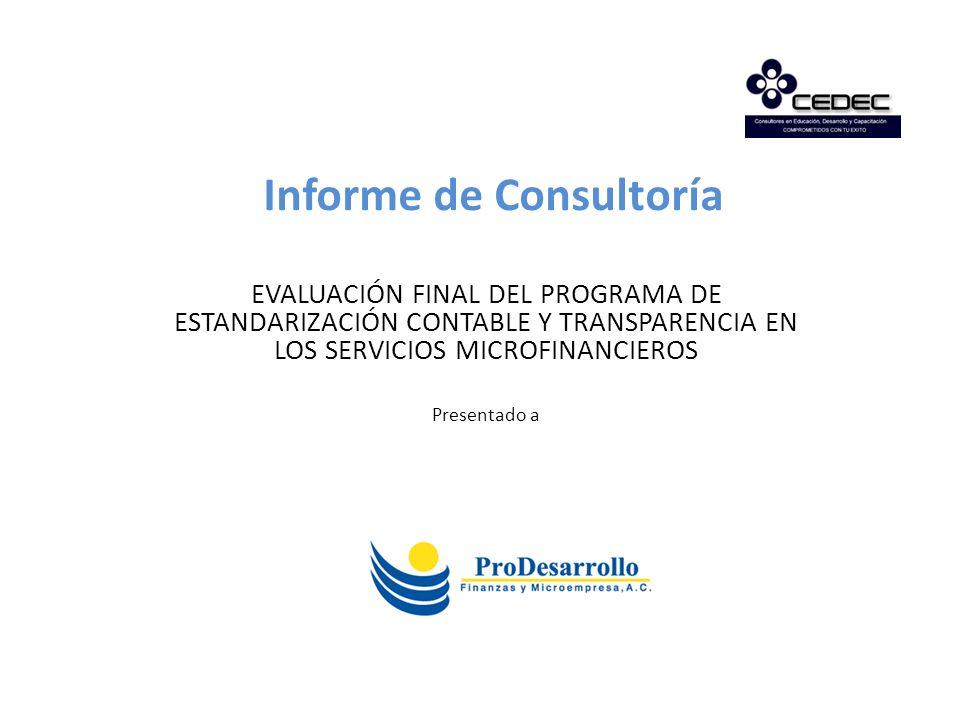 Informe de Consultoría EVALUACIÓN FINAL DEL PROGRAMA DE ESTANDARIZACIÓN CONTABLE Y TRANSPARENCIA EN LOS SERVICIOS MICROFINANCIEROS Presentado a
