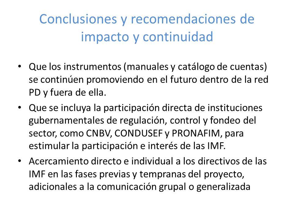 Conclusiones y recomendaciones de impacto y continuidad Que los instrumentos (manuales y catálogo de cuentas) se continúen promoviendo en el futuro dentro de la red PD y fuera de ella.