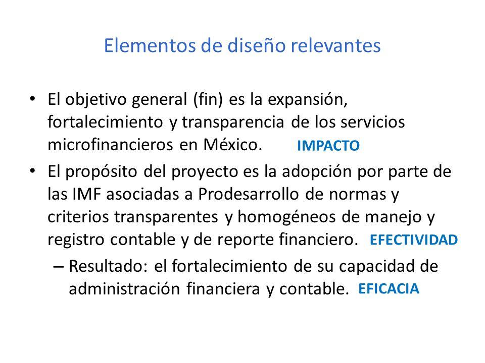 Elementos de diseño relevantes El objetivo general (fin) es la expansión, fortalecimiento y transparencia de los servicios microfinancieros en México.