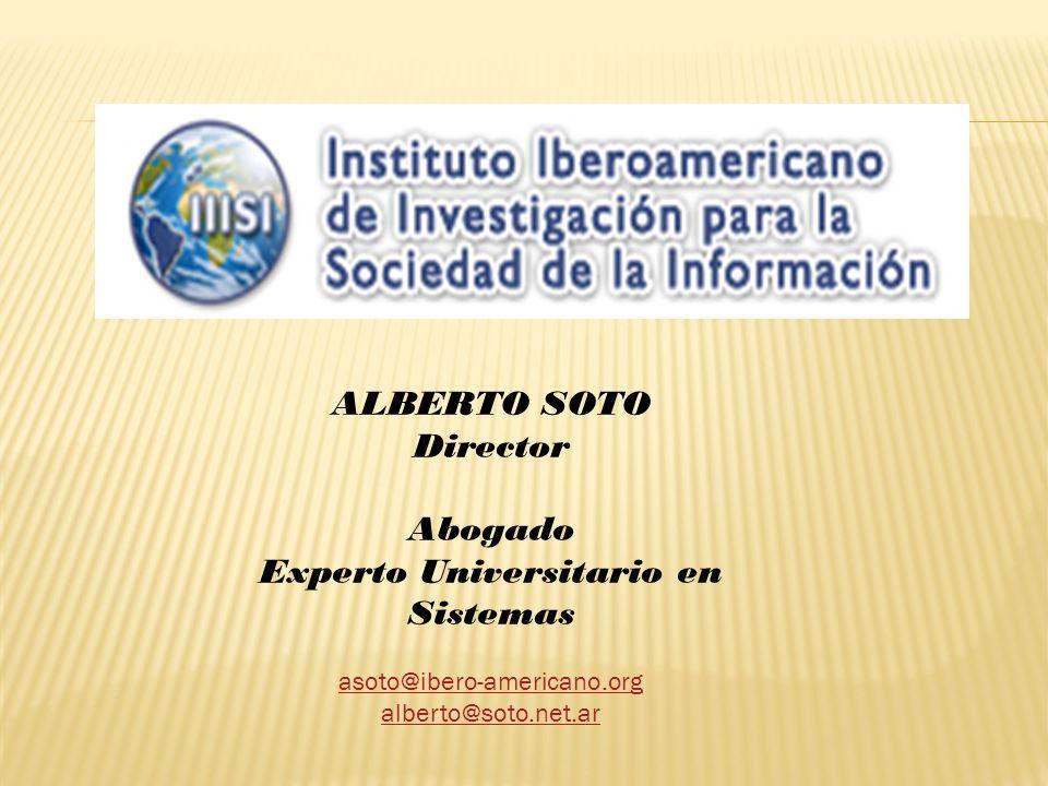 ALBERTO SOTO Director Abogado Experto Universitario en Sistemas asoto@ibero-americano.org alberto@soto.net.ar