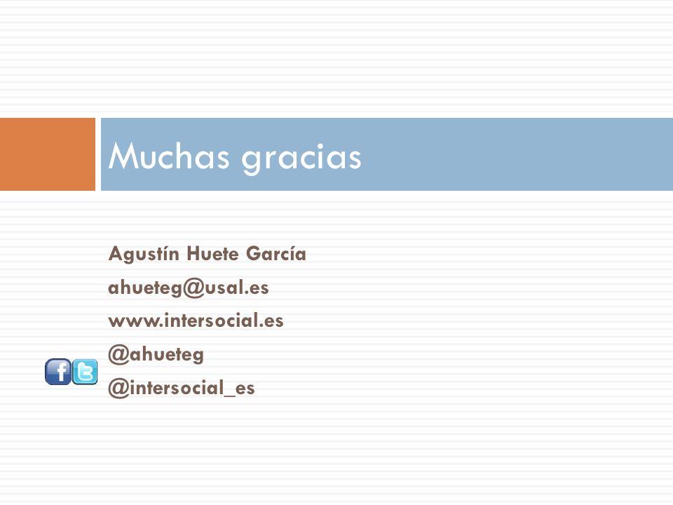 Agustín Huete García ahueteg@usal.es www.intersocial.es @ahueteg @intersocial_es Muchas gracias