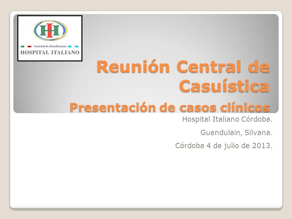Reunión Central de Casuística Presentación de casos clínicos Hospital Italiano Córdoba.