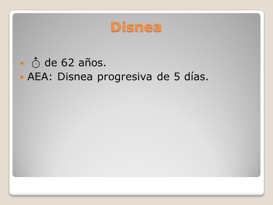 Disnea de 62 años. AEA: Disnea progresiva de 5 días.