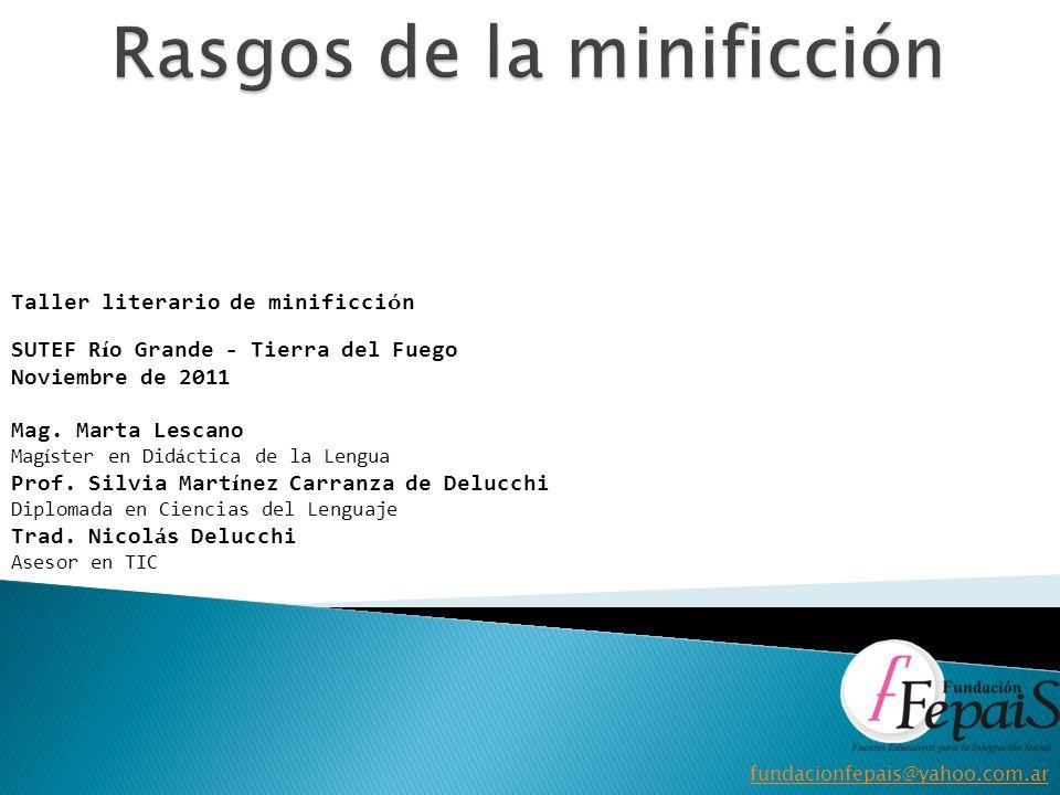 Taller literario de minificci ó n SUTEF R í o Grande - Tierra del Fuego Noviembre de 2011 Mag.
