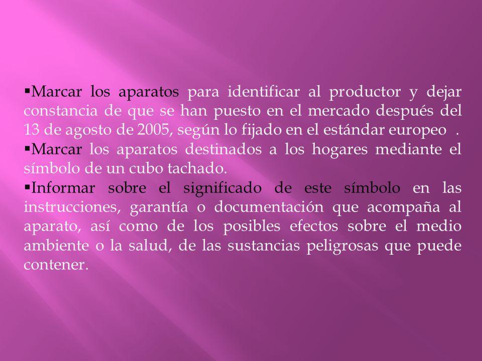 Marcar los aparatos para identificar al productor y dejar constancia de que se han puesto en el mercado después del 13 de agosto de 2005, según lo fijado en el estándar europeo.