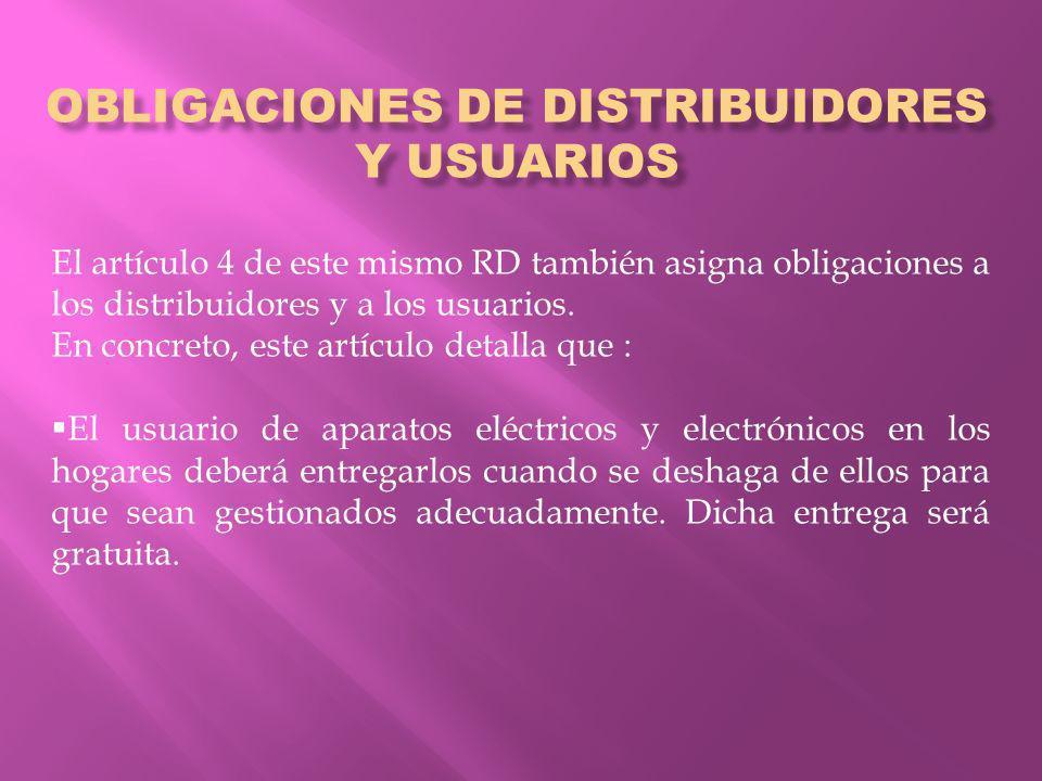 OBLIGACIONES DE DISTRIBUIDORES Y USUARIOS El artículo 4 de este mismo RD también asigna obligaciones a los distribuidores y a los usuarios.