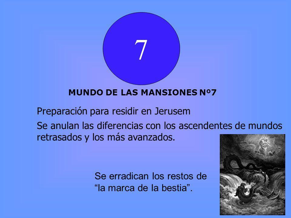 7 MUNDO DE LAS MANSIONES Nº7 Preparación para residir en Jerusem Se anulan las diferencias con los ascendentes de mundos retrasados y los más avanzados.
