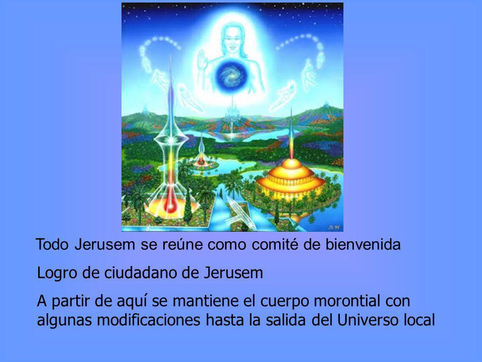 JERUSEM Logro de ciudadano de Jerusem A partir de aquí se mantiene el cuerpo morontial con algunas modificaciones hasta la salida del Universo local Todo Jerusem se reúne como comité de bienvenida
