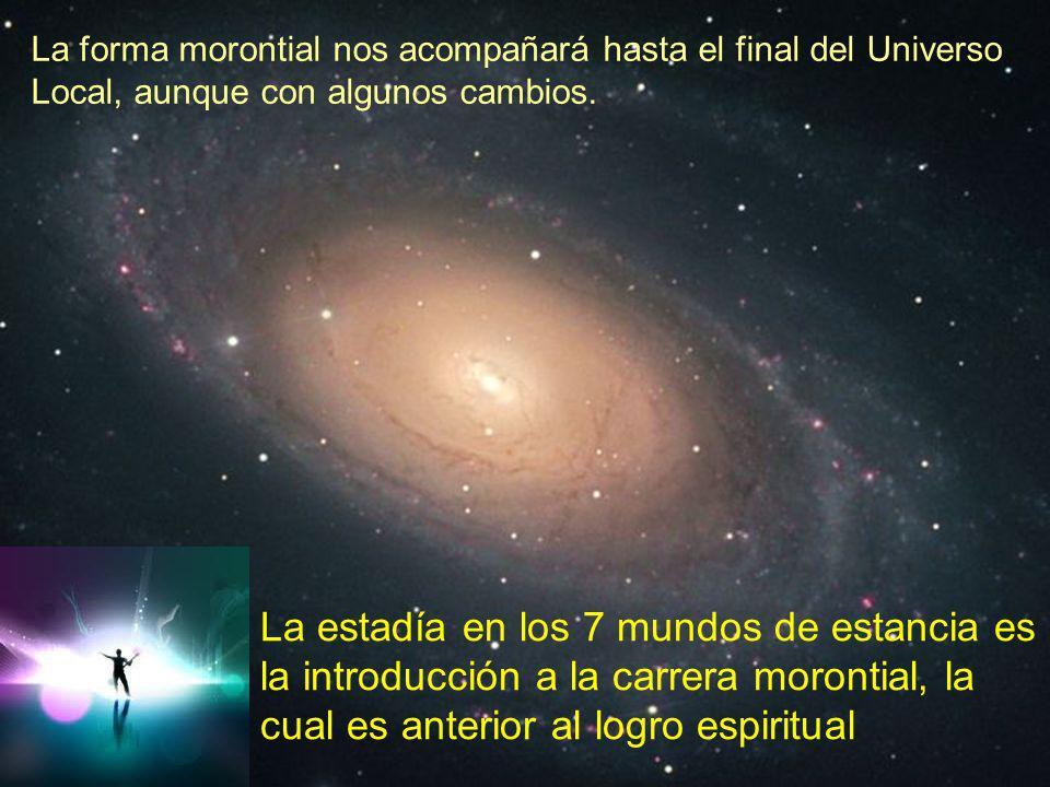 La forma morontial nos acompañará hasta el final del Universo Local, aunque con algunos cambios.
