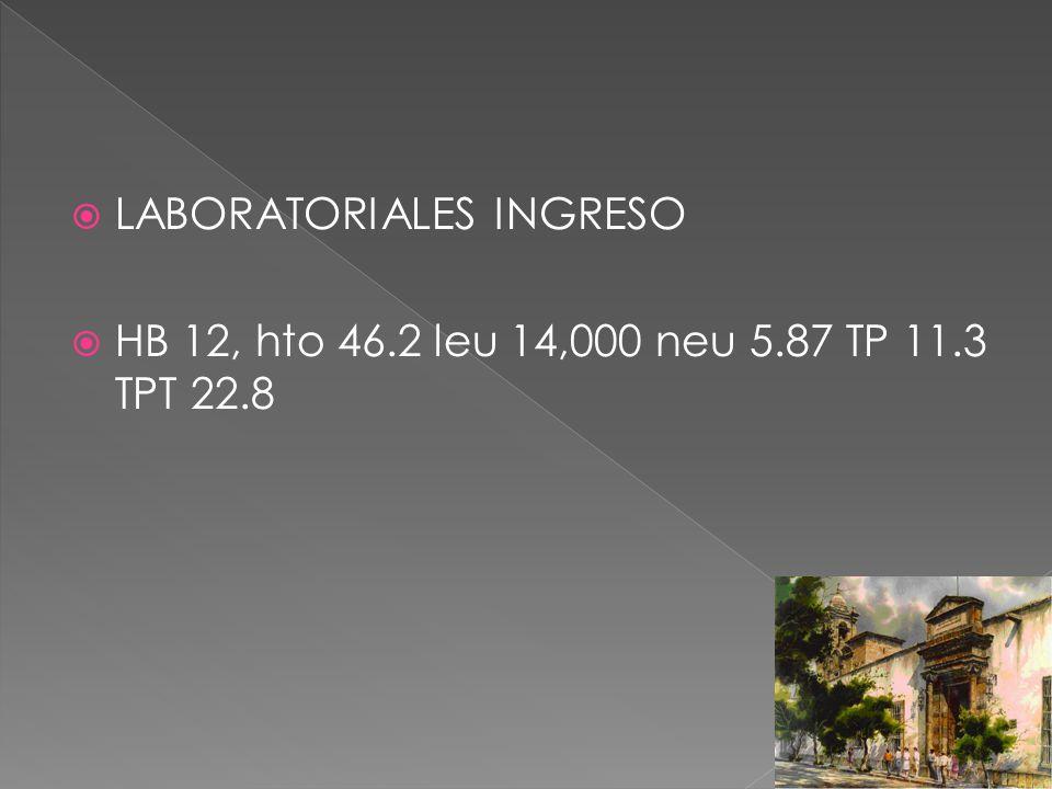 LABORATORIALES INGRESO HB 12, hto 46.2 leu 14,000 neu 5.87 TP 11.3 TPT 22.8