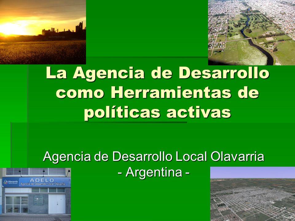 La Agencia de Desarrollo como Herramientas de políticas activas Agencia de Desarrollo Local Olavarria - Argentina -
