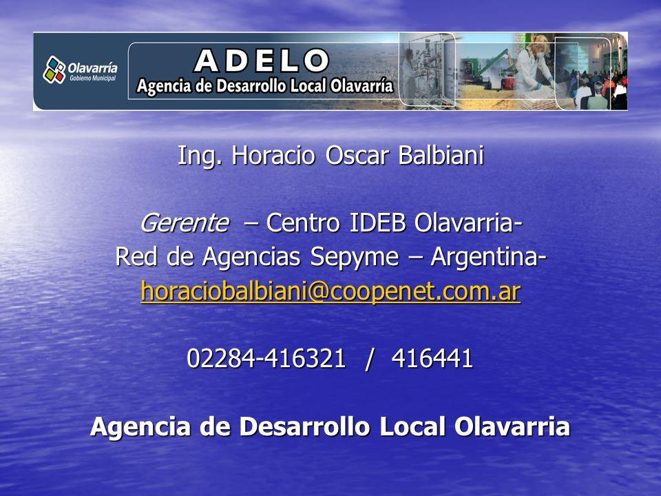 Ing. Horacio Oscar Balbiani Gerente – Centro IDEB Olavarria- Red de Agencias Sepyme – Argentina- horaciobalbiani@coopenet.com.ar 02284-416321 / 416441