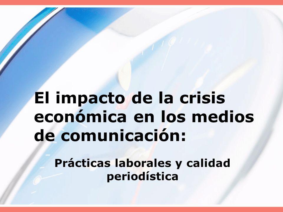 El impacto de la crisis económica en los medios de comunicación: Prácticas laborales y calidad periodística