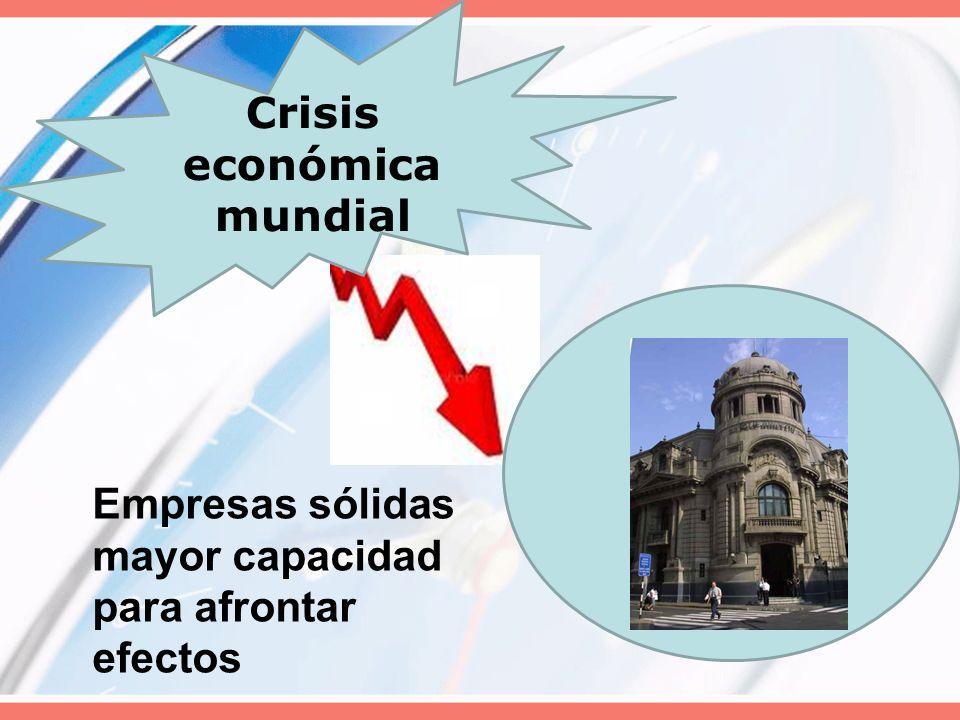 Crisis económica mundial Empresas sólidas mayor capacidad para afrontar efectos